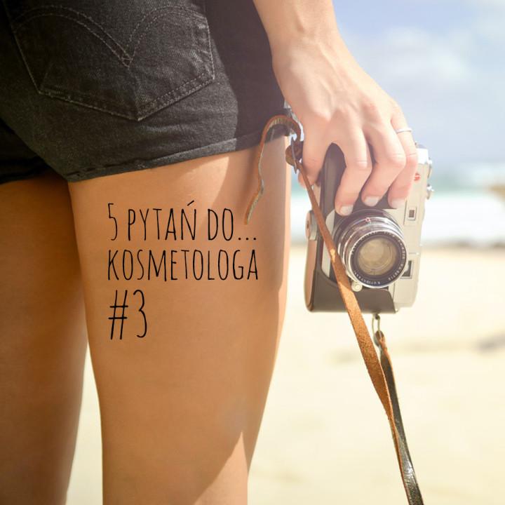 5 pytań do... kosmetologa #3