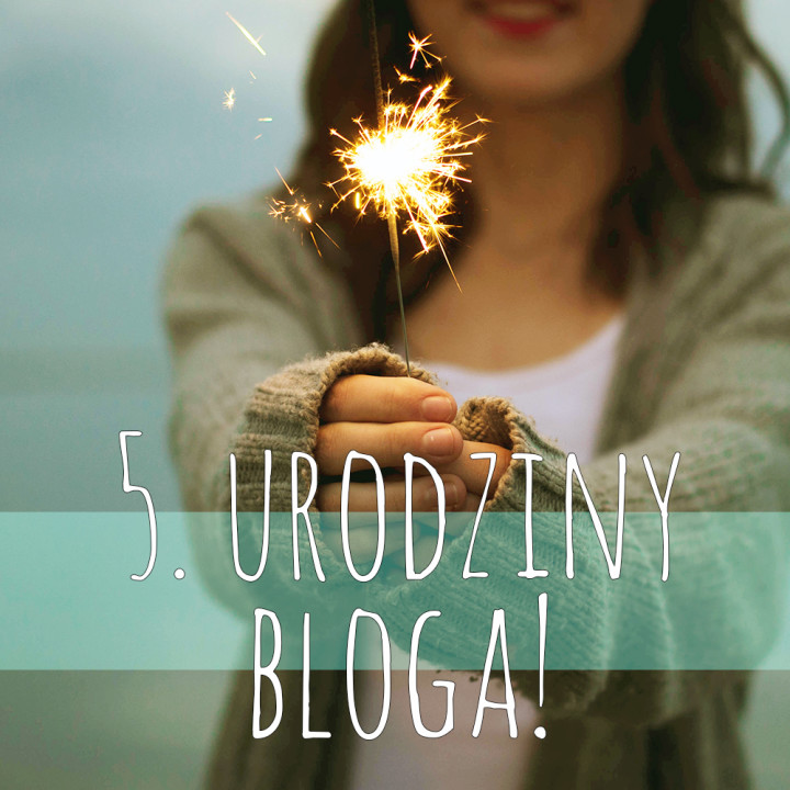 5. urodziny bloga! + mini AMA (Ask Me Anything)
